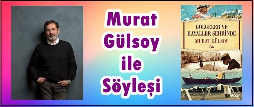 """, Murat Gülsoy ile """"Gölgeler ve Hayaller Şehrinde"""" Yolculuk"""