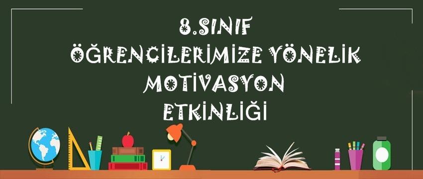 , 8.Sınıflarımızın Motivasyon Etkinliği…